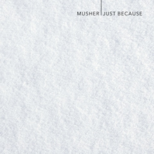 Just because - Musher